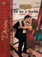 Fit for a Sheikh ebook by Kristi Gold