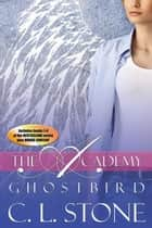 Ghost Bird: The Academy Omnibus Part 1 - The Academy ebook by C. L. Stone