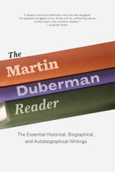 The Martin Duberman Reader - The Essential Historical, Biographical, and Autobiographical Writings ebook by Martin Duberman