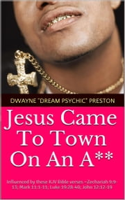 Jesus Came To Town On An A** ebook by Dwayne Preston,Zone Master