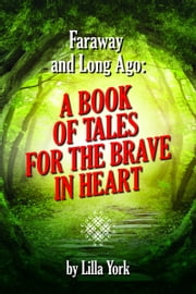 Faraway and Long Ago: A Book of Tales for the Brave in Heart - Fairy Tales
