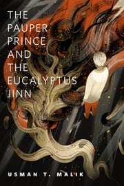 The Pauper Prince and the Eucalyptus Jinn - A Tor.Com Original ebook by Usman T. Malik