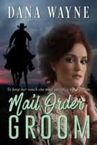 Mail Order Groom ebook by Dana Wayne