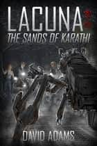 Lacuna: The Sands of Karathi ebook by David Adams