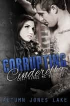 Corrupting Cinderella (Lost Kings MC, Book #2) ebook by Autumn Jones Lake