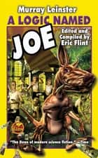 A Logic Named Joe ebook by Murray Leinster, Eric Flint