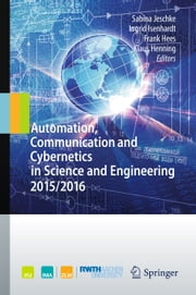 Automation, Communication and Cybernetics in Science and Engineering 2015/2016 ebook by Sabina Jeschke,Ingrid Isenhardt,Frank Hees,Klaus Henning