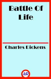 Battle Of Life (Illustrated) ebook by Charles Dickens