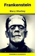 Frankenstein (The Original 1818 Phoenix Classics) ebook by Mary Shelley, Phoenix Classics