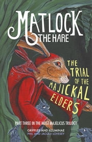 Matlock the Hare - The Trial of the Majickal Elders ebook by Phil and Jacqui Lovesey