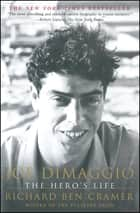 Joe DiMaggio - The Hero's Life ebook by Richard Ben Cramer