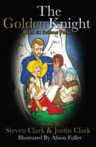 The Golden Knight #3 Rainna Falls ebook by Steven and Justin Clark