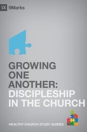 Growing One Another - Discipleship in the Church ebook by Bobby Jamieson