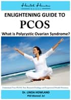 Enlightening Guide to PCOS: What is Polycystic Ovarian Syndrome? ebook by Dr. Linda Howland