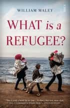 What is a Refugee? ebook by William Maley