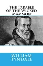 The Parable of the Wicked Mammon eBook by William Tyndale