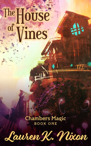 The House of Vines ebook by Lauren K Nixon