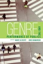 Genre and the Performance of Publics ebook by Mary Jo Reiff,Anis Bawarshi