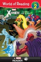 World of Reading X-Men: The Story of the X-Men - A Marvel Read-Along (Level 2) ebook by Marvel Press