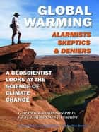 Global Warming: Alarmists, Skeptics & Deniers ebook by Kevin Edwards