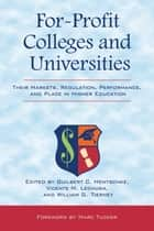 For-Profit Colleges and Universities - Their Markets, Regulation, Performance, and Place in Higher Education ebook by Guilbert C. Hentschke, Vicente M. Lechuga, William G. Tierney,...