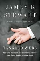 Tangled Webs - How False Statements Are Undermining America: From Martha Stewart to Bernie Mado ff ebook by James B. Stewart