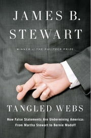 Tangled Webs - How False Statements Are Undermining America: From Martha Stewart to Bernie Madoff ebook by James B. Stewart