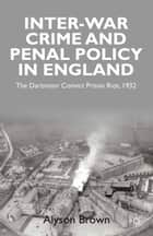 Inter-war Penal Policy and Crime in England ebook by A. Brown