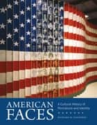 American Faces - A Cultural History of Portraiture and Identity ebook by Richard H. Saunders
