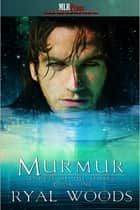 Murmur ebook by Ryal Woods