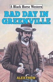 Bad Day in Greenville ebook by Alexander Frew