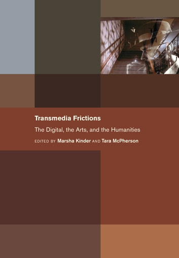 Transmedia Frictions - The Digital, the Arts, and the Humanities ebook by