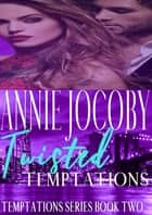 Twisted Temptations - Temptations Book Two ebook by Annie Jocoby