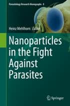 Nanoparticles in the Fight Against Parasites ebook by Heinz Mehlhorn