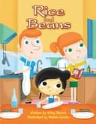 Rice and Beans ebook by Wiley Blevins, Mattia Cerato