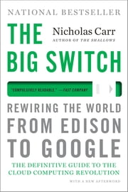 The Big Switch: Rewiring the World, from Edison to Google ebook by Nicholas Carr