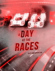 Slot Car Superstar: A Day at the Races - Slot Cars, 1:32 Figures, Scalextric, Carrera, Slot.it, SCX, Interviwes & Photos ebook by Carlo Tonalezzi