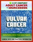 21st Century Adult Cancer Sourcebook: Vulvar Cancer - Clinical Data for Patients, Families, and Physicians ebook by Progressive Management