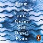 From a Low and Quiet Sea - Shortlisted for the Costa Novel Award 2018 audiobook by