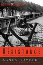 R�sistance: A Woman's Journal of Struggle and Defiance in Occupied France - A Woman's Journal of Struggle and Defiance in Occupied France ebook by Agnes Humbert, Barbara Mellor