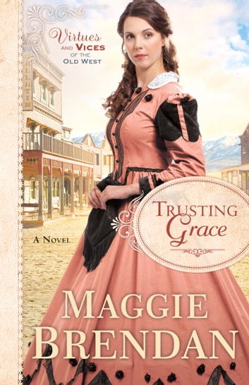 Trusting Grace Virtues And Vices Of The Old West Book 3 Ebook By