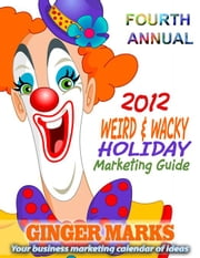 2012 Weird & Wacky Holiday Marketing Guide ebook by Marks, Ginger
