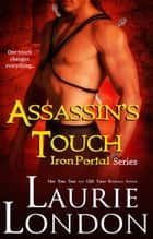 Assassin's Touch (Iron Portal #1) ebook by Laurie London