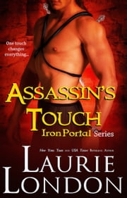 Assassin's Touch (Iron Portal #1) - Iron Portal #1 ebook by Laurie London