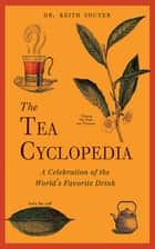The Tea Cyclopedia - A Celebration of the World's Favorite Drink ebook by Keith Souter