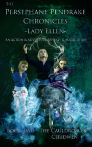 The Persephane Pendrake Chronicles-Two-The Cauldron of Ceridwen - An Action & Adventure, Fantasy & Magic Story ebook by Lady Ellen