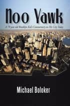 Noo Yawk - A 70 Year Old Brooklyn Kid's Commentary on His City Today ebook by Michael Boloker