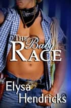 The Baby Race ebook by Elysa Hendricks