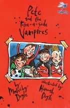 Pete and the Five-A-Side Vampires ebook by Malachy Doyle