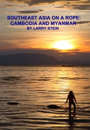 Southeast Asia On a Rope: Cambodia and Myanmar ebook by Larry Stein